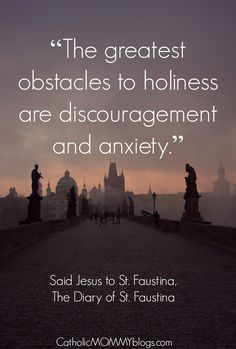 Catholic Saint Faustina Quote from the Diary. Jesus' words to her on discouragement, anxiety, and what you can do as a Catholic woman and mom to prevent this. Read on.