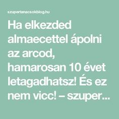 Ha elkezded almaecettel ápolni az arcod, hamarosan 10 évet letagadhatsz! És ez nem vicc! – szupertanácsok Natural Health Remedies, Anti Aging, Beauty Hacks, Facial, Health Fitness, Hair Beauty, Medical, How To Make, Sour Cream