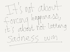 It's not about forcing happiness, it's about not letting sadness win