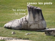 """Casser les pieds à qqun - """"To annoy / bore someone""""    https://www.lawlessfrench.com/expressions/casser-les-pieds/  #frenchexpression #learnfrench #fle #french"""
