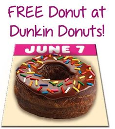 June 7th.  FREE Donut at Dunkin Donuts to celebrate National Donut Day.