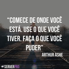 """""""Comece de onde você está. Use o que você tiver. Faça o que você puder"""" – Arthur Ashe . . . . . . #ServerPro #ServerProBr #SIte #CriarSite #AluguelDeSite #FazerSite #NegocioDigital #Marketing #MarketingDigital #Blog #Digital #Empreendedorismo #Sucesso #Resultado #Negocios #MktDigital #Motivação #Motivacao #Determinacao #Determinação #Foco"""