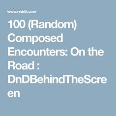 100 (Random) Composed Encounters: On the Road : DnDBehindTheScreen