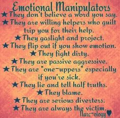 You cannot talk to an emotional manipulator because they don't see things like regular personalities do.