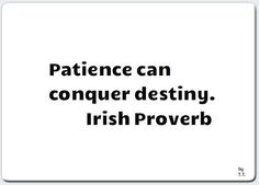 Patience can conquer destiny.