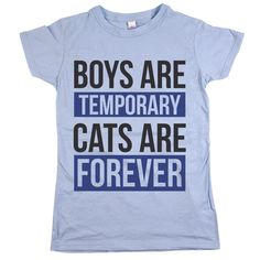"""As you get older and look back on your past boyfriends, your favorite will be your """"kitty."""" Wear """"Boys are Temporary, Cats are Forever"""" tee to make it clear!"""