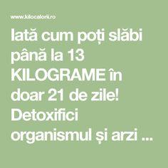 Iată cum poți slăbi până la 13 KILOGRAME în doar 21 de zile! Detoxifici organismul și arzi toată grăsimea în exces cu această DIETĂ SIMPLĂ! » kiloCalorii