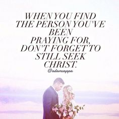 When you find the person you've been praying for, don't forget to still seek Christ.