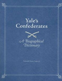 Yale's Confederates: A Biographical Dictionary by Nathaniel Cheairs Hughes Jr.. $45.00. 296 pages. Publisher: Univ Tennessee Press; 1st Edition edition (October 28, 2008). Publication: October 28, 2008