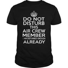 AIR CREW MEMBER Do Not Disturb I Am Disturbed Enough Already T-Shirts, Hoodies. BUY IT NOW ==► https://www.sunfrog.com/LifeStyle/AIR-CREW-MEMBER--DISTURB-T4-Black-Guys.html?id=41382