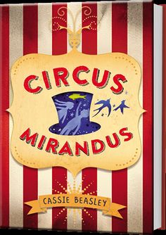 Circus Mirandus by Cassie Beasley. Fans of Big Fish , Peter Pan, and Roald Dahl will fall in love with Circus Mirandus, which celebrates the power of seeing magic in the world. Roald Dahl, New Children's Books, Good Books, Books 2016, Middle School Books, Chapter Books, Online Gratis, Read Aloud, Book Recommendations