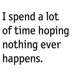 hoping nothing ever happens