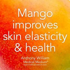 Mangoes improves skin elasticity & health.