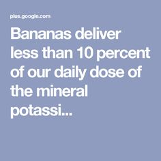 Bananas deliver less than 10 percent of our daily dose of the mineral potassi...