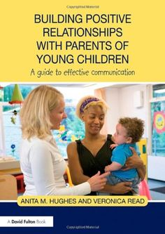 Building Positive Relationships with Parents of Young Children: A guide to…