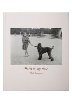 Mark Steinmetz , Paris in My Time (a collection of greyscale images taken in Paris between 1985 and 2011. First edition, limited to 1,000 copies $75 US