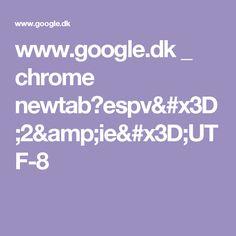 www.google.dk _ chrome newtab?espv=2&ie=UTF-8