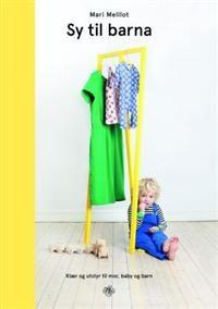 Sy til barna; klær og utstyr til mor, baby og barn