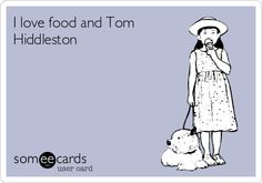 I love food and Tom Hiddleston.  Right this second, I am enjoying both.