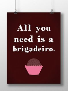 All you need is a brigadeiro.