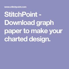 StitchPoint - Download graph paper to make your charted design.