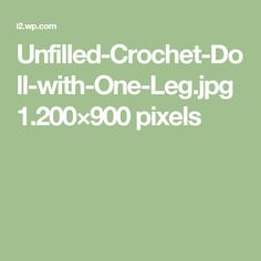 Unfilled-Crochet-Doll-with-One-Leg.jpg 1.200×900 pixels