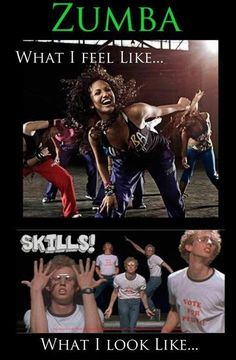 What you think you look like doing Zumba.  Hilarious!