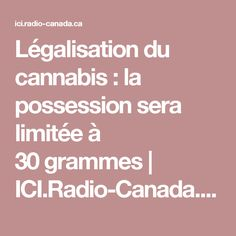 Légalisation du cannabis : la possession sera limitée à 30grammes   ICI.Radio-Canada.ca
