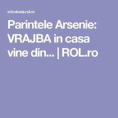 Parintele Arsenie: VRAJBA in casa vine din... | ROL.ro