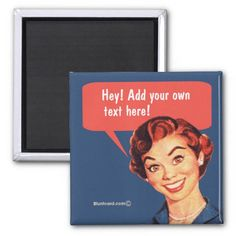 Hey, add your own text! fridge magnets #retro #magnet #bluntcard #funny #snarky #lol