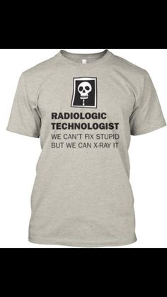 Rad Tech: We can't fix stupid, but we can x-ray it!