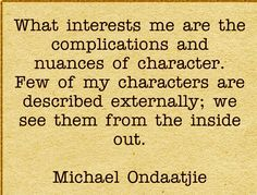Michael Ondaatje on Character description. Writing Words, Writing Advice, Writing A Book, I Am A Writer, Book Writer, Writing Inspiration, Character Inspiration, Crazy Person, Most Beautiful Words