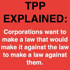 Simply put but an excellent summary of what the TPP would do
