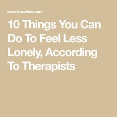 10 Things You Can Do To Feel Less Lonely, According To Therapists