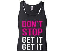 Workout Tank Don't Stop Get It Get It Tank Workout Tank Top Gym Tank