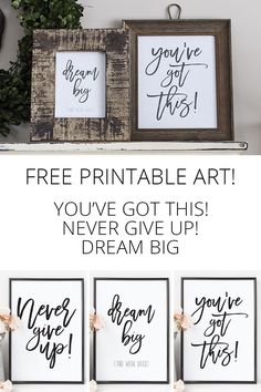 Need a little encouragement? Three new printables are on the blog. Never give up, you've got this and dream big printables.