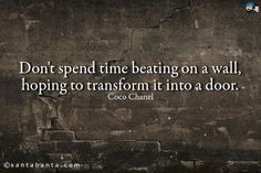 dont-spend-time-beating-on-a-wall-hoping-to-transform-it-into-a-door-time-quote.jpg (600×400)