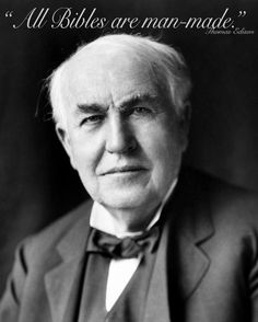All bibles are man-made. ~Thomas Edison