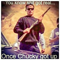 """Blood in blood out.. """"get up Chucky"""" lol"""
