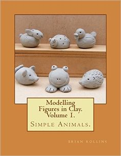 Modelling Figures in Clay. Simple Animals.: Practical clay modelling made easy.: Amazon.co.uk: brian rollins: 9781482624755: Books