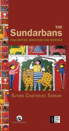 The Sundarbans: Folk Deities, Monsters and Mortals