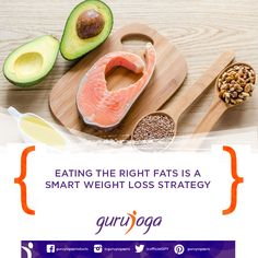 Eating the right fats is a smart weight loss strategy.