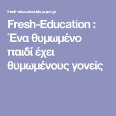 Fresh-Education : Ένα θυμωμένο παιδί έχει θυμωμένους γονείς Calm Down Center, Mother And Baby, Psychology, Therapy, Parenting, Education, Children, Tips, Quotes