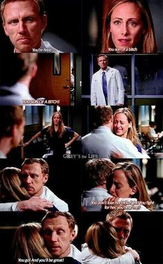 Owen Hunt: You're fired. Teddy Altman: You son of a bitch. YOU SON OF A BITCH! You don't lose her! You fight! You fight for her, you hear me? Owen: You go! And you'll be great! Grey's Anatomy quotes