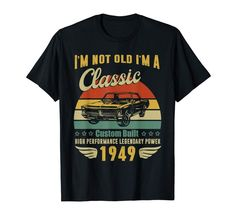 Check this Im Not Old Im A Classic Born 1949 Birthday t shirt . Hight quality products with perfect design is available in a spectrum of colors and sizes, and many different types of shirts! 32 Birthday, Birthday Crafts, Birthday Ideas, S Man, Up Girl, Tee Shirts, Shirt Men, Types Of Shirts, Funny Tshirts