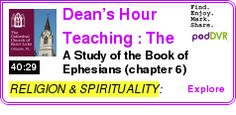 #RELIGION #PODCAST  Dean?s Hour Teaching : The Cathedral Church of St. Luke - Orlando, Florida    A Study of the Book of Ephesians (chapter 6)    LISTEN...  http://podDVR.COM/?c=4537df3b-f543-209b-03f2-2ee1a35dabf2