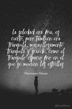 """""""La #Soledad era fría, es cierto, pero también era tranquila, maravillosamente tranquila y grande, como el tranquilo #Espacio frío en el que se mueven las #Estrellas"""". #HermannHesse #Poema @candidman"""