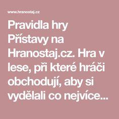 Pravidla hry Přístavy na Hranostaj.cz. Hra v lese, při které hráči obchodují, aby si vydělali co nejvíce peněz a současně musí dávat pozor na nebezpečné piráty.