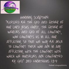 """Morning Scripture: """"Blessed be the God and Father of our Lord Jesus Christ, the Father of mercies and God of all comfort, who comforts us in all our affliction.."""" 2Cor1:3-4 #morningscripture #scripturequote #biblequote #instabible #instaquote #quote #seekgod #godsword #godislove #gospel #jesus #jesussaves #teamjesus #LHBK #youthministry #preach #testify #pray #rollin4Christ #atruegospelministry #comfort #love"""