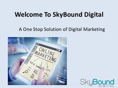 SkyBound Digital is a one stop solution of all #digitalmarketing solution.
